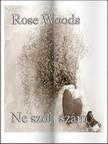 Rose Woods - Ne szólj szám [eKönyv: pdf, epub, mobi]<!--span style='font-size:10px;'>(G)</span-->