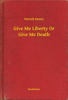 Henry Patrick - Give Me Liberty Or Give Me Death [eKönyv: epub, mobi]