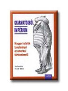 Frank Tibor (szerk.) - GYARMATOKBÓL IMPÉRIUM