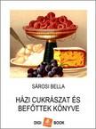 Sárosi Bella - Házi cukrászat és befőttek könyve [eKönyv: epub,  mobi]