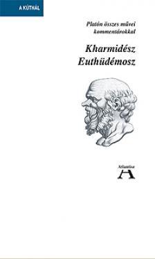 Platón - KHARMIDÉSZ - EUTHÜDÉMOSZ - PLATÓN ÖSSZES MŰVEI KOMMENTÁROKKA