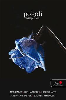 Stephenie Meyer, Meg Cabot, Kim Harrison, Michele - POKOLI BÁLÉJSZAKÁK - KEMÉNY BORÍTÓS