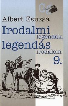Albert Zsuzsa - Irodalmi legendák, legendás irodalom 9.