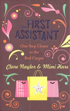 NAYLOR, CLARE - HARE, MIMI - The First Assistant - One Step Closer to the Red Carpet [antikvár]