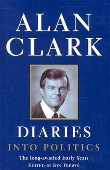 CLARK, ALAN - Diaries Into Politics - The Early Years [antikvár]