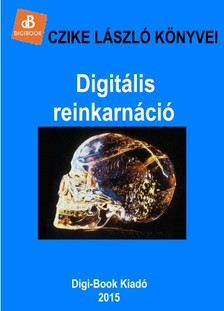 Czike László - Digitális reinkarnáció [eKönyv: epub, mobi]
