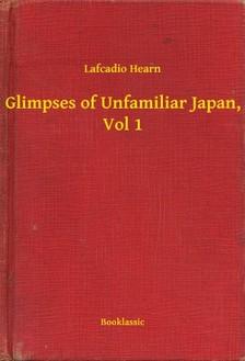 Hearn, Lafcadio - Glimpses of Unfamiliar Japan, Vol 1 [eKönyv: epub, mobi]