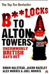 HALSTEAD, ROBIN - Bollocks to Alton Towers - Uncommonly British Days Out [antikvár]