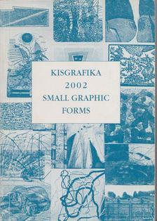 Kisgrafika 2002 - Small Graphic Forms [antikvár]