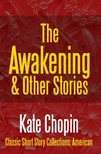 Kate Chopin - The Awakening & Other Stories [eKönyv: epub,  mobi]