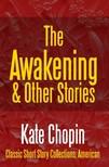 Kate Chopin - The Awakening & Other Stories [eKönyv: epub,  mobi]
