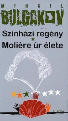 BULGAKOV, MIHAIL - SZÍNHÁZI REGÉNY - MOLIÉRE ÚR ÉLETE
