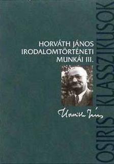 Horváth János - Horváth János irodalomtörténeti munkái III.