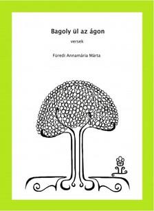 Annamária Márta Füredi - Bagoly ül az ágon - Versek [eKönyv: epub, mobi]