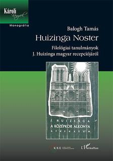 Balogh Tamás - Huizinga Noster - Filológiai tanulmányok J. Huizinga magyar recepciójáról