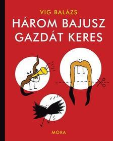 Víg Balázs - Három bajusz gazdát keres (2. felújított kiadás)