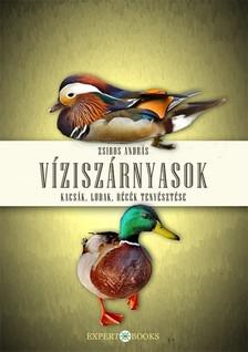 Zsiros András - Víziszárnyasok. Kacsák, ludak, récék tenyésztése [eKönyv: epub, mobi]