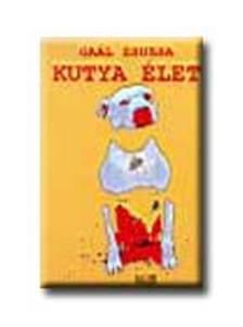 Gaál Zsuzsa - Kutya Élet