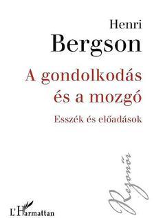 BERGSON, HENRI - A gondolkodás és a mozgó