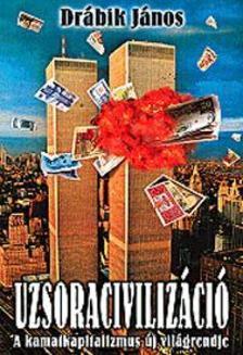DRÁBIK JÁNOS - Uzsoracivilizáció I.kötet - A kamatkapitalizmus új világrendje