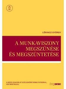 Lőrincz György - A munkaviszony megszűnése és megszüntetése