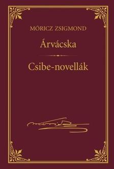 MÓRICZ ZSIGMOND - Árvácska - Csibe-novellák