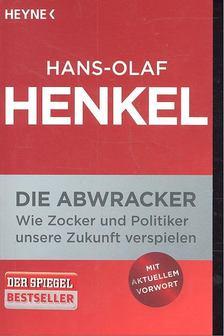 HENKEL, HANS-OLAF - Die Abwracker - Wie Zocker und Politiker unsere Zukunft verspielen [antikvár]