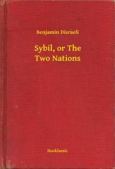 Benjamin Disraeli - Sybil, or The Two Nations [eKönyv: epub, mobi]
