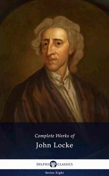 JOHN LOCKE - Delphi Complete Works of John Locke (Illustrated) [eKönyv: epub, mobi]