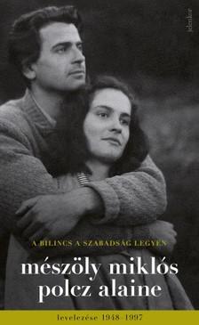 MÉSZÖLY MIKLÓS-POLCZ ALAINE - A bilincs a szabadság legyen - Mészöly Miklós és Polcz Alaine levelezése 1948 - 1997 [eKönyv: epub, mobi]