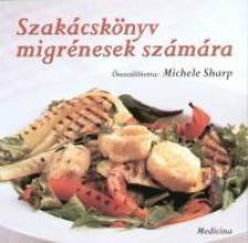 SHARP, MICHELE - Szakácskönyv migrénesek számára