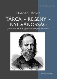 Hansági Ágnes - Tárca - regény - nyilvánosság. Jókai Mór és a magyar tárcaregény kezdetei