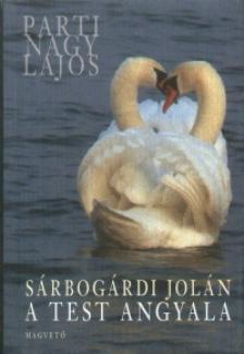 Parti Nagy Lajos - SÁRBOGÁRDI JOLÁN: A TEST ANGYALA