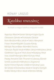 RÓNAY LÁSZLÓ - Katolikus reneszánsz - Arcképek a magyar katolikus megújulás korából