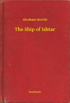 Abraham Merritt - The Ship of Ishtar [eKönyv: epub, mobi]