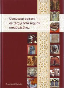 - Útmutató épített és tárgyi örökségünk megóvásához - 2. átd. bővített kiadás