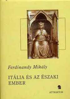 FERDINANDY MIHÁLY - ITÁLIA ÉS AZ ÉSZAKI EMBER ***