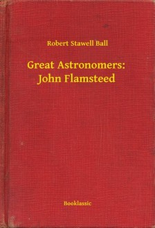 Ball Robert Stawell - Great Astronomers:  John Flamsteed [eKönyv: epub, mobi]