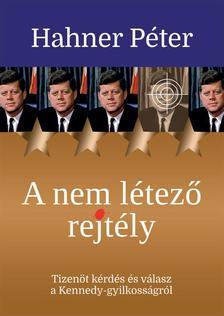 Hahner Péter - A nem létező rejtélyTizenöt kérdés és válasz a Kennedy-gyilkosságról #