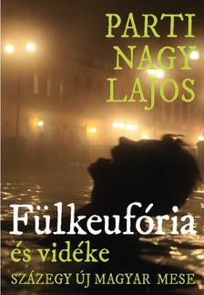 Parti Nagy Lajos - Fülkeufória (és vidéke, százegy új magyar mese) ###