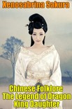 Sakura Xenosabrina - Chinese Folklore The Legend of Dragon King Daughter [eKönyv: epub,  mobi]