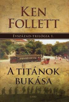 Ken Follett - A Titánok bukása - Évszázad-trilógia 1.