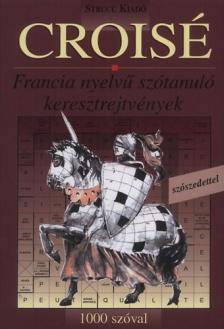 Tóth Anetta (szerk.) - CROISÉ - 1000 SZÓVAL - FRANCIA NYELVŰ SZÓTANULÓ KERESZTREJTVÉNYEK