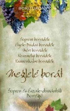 Dlusztus Imre - MEGLELÉ BORÁT - SOPRON ÉS AZ ÉSZAK DUNÁNTÚLI BORRÉGIÓ - BORÚTIKÖNYV