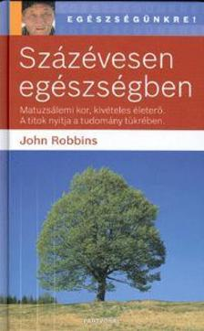 John Robbins - SZÁZÉVESEN EGÉSZSÉGBEN
