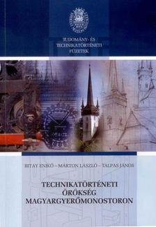 Bitay Enikő, Márton László, Talpas János - Technikatörténeti örökség Magyargyerőmonostoron