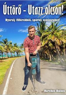 Kerekes Balázs - Úttörő- Utazz olcsón! - Nyaralj fillérekből, spórolj százezreket!