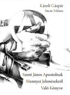Károli Gáspár - Incze Mózes - Szent János Apostolnak Mennyei Jelenésekről Való Könyve