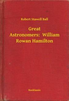 Ball Robert Stawell - Great Astronomers:  William Rowan Hamilton [eKönyv: epub, mobi]