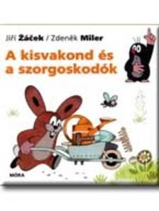 Zdenek Miler - Jiri Zacek - A KISVAKOND ÉS A SZORGOSKODÓK